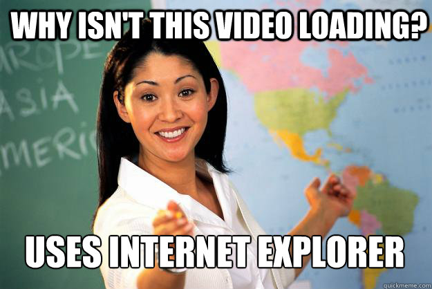 why isn't this video loading? uses internet explorer - why isn't this video loading? uses internet explorer  Unhelpful High School Teacher
