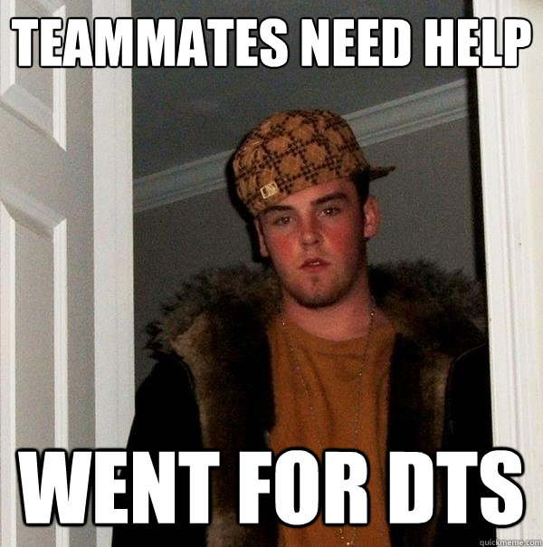 Teammates Need Help Went For Dts Scumbag Steve Quickmeme