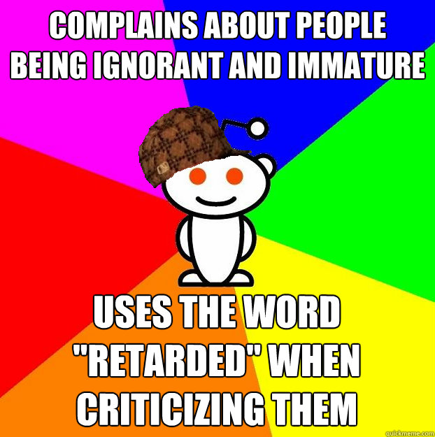 Complains about people being ignorant and immature Uses the word