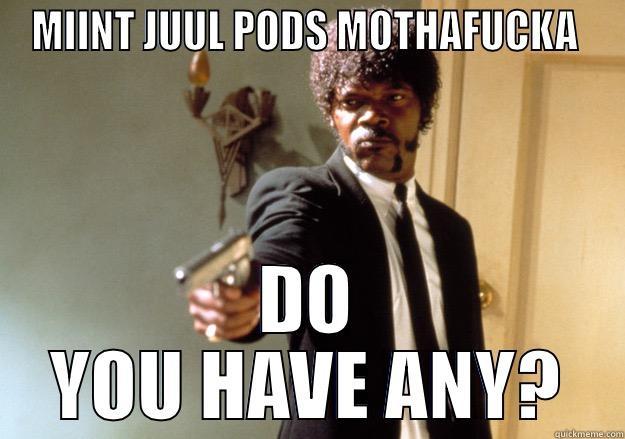 MIINT JUUL PODS MOTHAFUCKA  DO YOU HAVE ANY? Samuel L Jackson