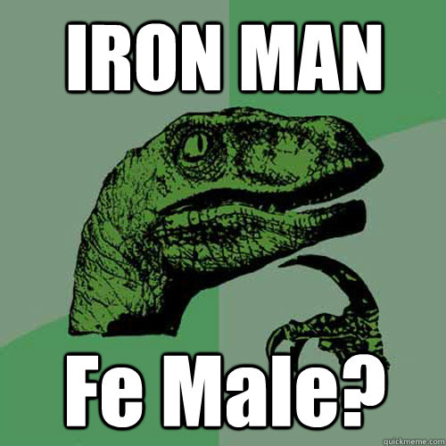 IRON MAN Fe Male? - IRON MAN Fe Male?  Philosoraptor