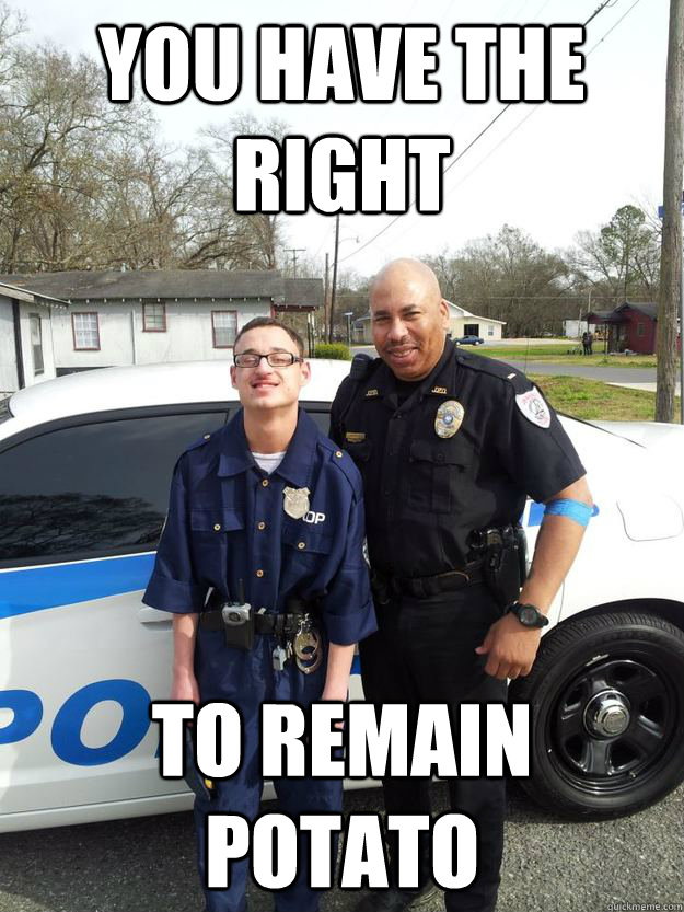 You have the right to remain potato - You have the right to remain potato  Officer