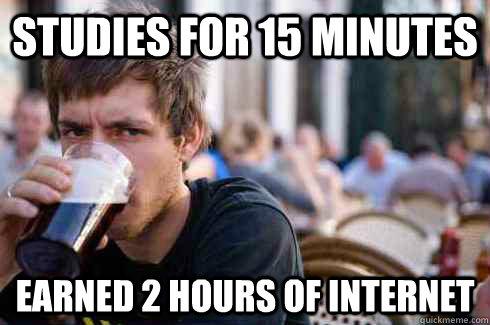 Studies for 15 minutes Earned 2 hours of internet - Studies for 15 minutes Earned 2 hours of internet  Lazy College Senior