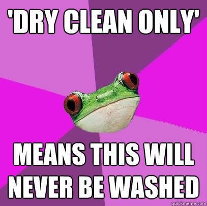 'dry clean only' means this will never be washed - 'dry clean only' means this will never be washed  Foul Bachelorette Frog