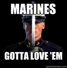 Marines Gotta Love 'em  Marines