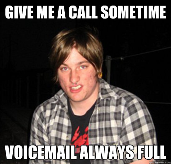 Give me a call sometime Voicemail always full