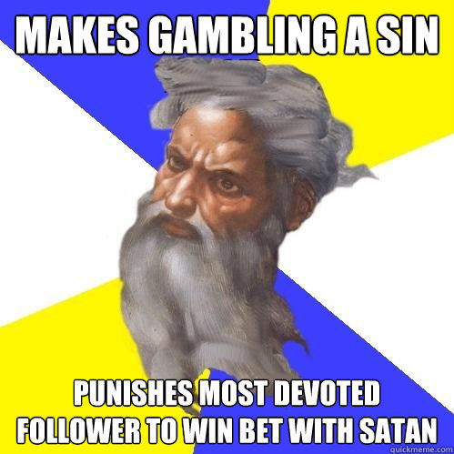 Makes gambling a sin Punishes most devoted follower to win bet with satan - Makes gambling a sin Punishes most devoted follower to win bet with satan  Advice God