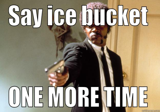 heddewdewcfhpew ciec - SAY ICE BUCKET ONE MORE TIME Samuel L Jackson