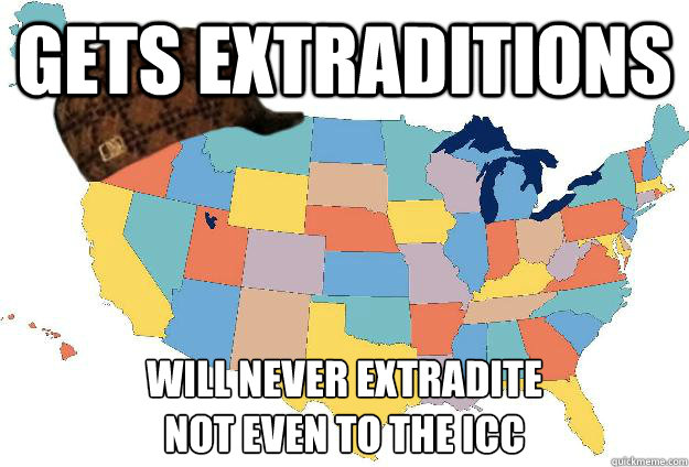 gets extraditions will never extradite not even to the ICC - gets extraditions will never extradite not even to the ICC  Scumbag USA