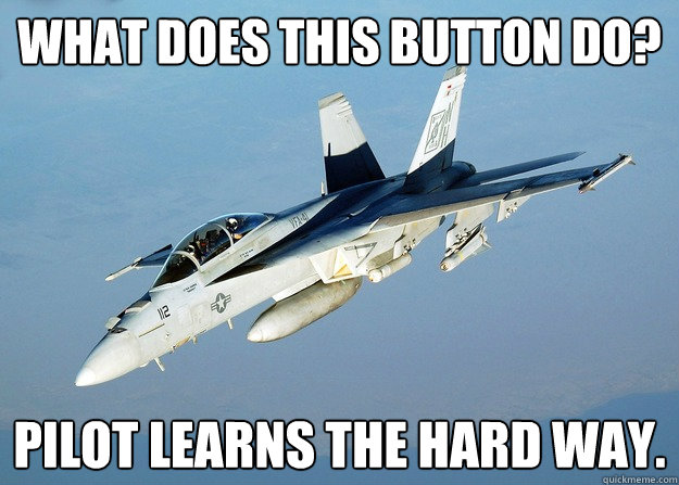 What does this button do? pilot learns the hard way.