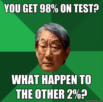 You get 98% on test? What happen to the other 2%? - You get 98% on test? What happen to the other 2%?  High Expectations Asian Father