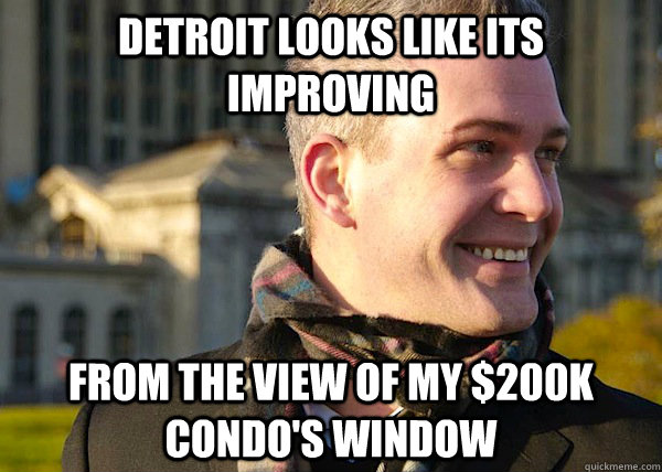 Detroit looks like its improving from the view of my $200K condo's window  - Detroit looks like its improving from the view of my $200K condo's window   White Entrepreneurial Guy