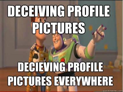 Deceiving profile pictures decieving profile pictures everywhere