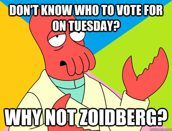Don't know who to vote for on tuesday? why not zoidberg? - Don't know who to vote for on tuesday? why not zoidberg?  Misc