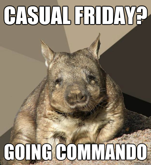 Casual friday? going commando  Work From Home Wombat