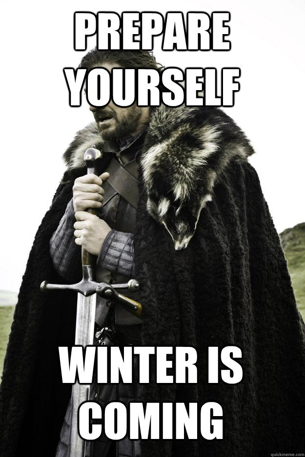 Prepare Yourself Winter is coming - Prepare Yourself Winter is coming  Winter is coming