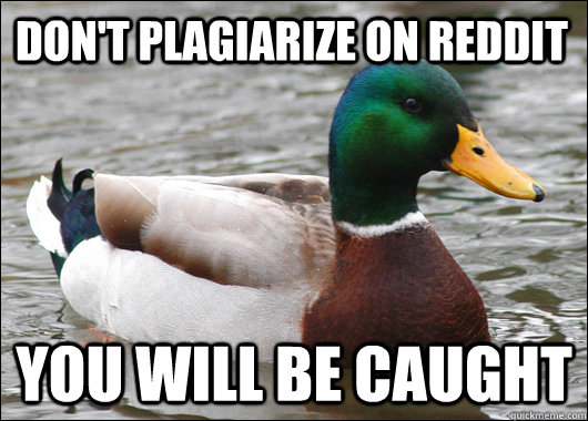 Don't plagiarize on reddit You will be caught - Don't plagiarize on reddit You will be caught  Actual Advice Mallard