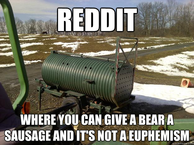 Reddit Where you can give a bear a sausage and it's not a euphemism - Reddit Where you can give a bear a sausage and it's not a euphemism  Misc