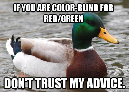 If you are color-blind for red/green Don't trust my advice. - If you are color-blind for red/green Don't trust my advice.  Actual Advice Mallard