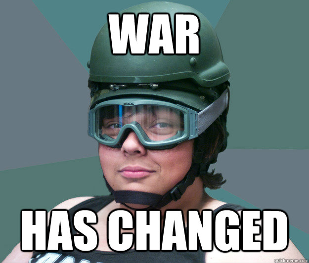 War has changed