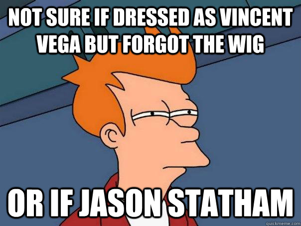 Not sure if dressed as vincent vega but forgot the wig Or if jason statham - Not sure if dressed as vincent vega but forgot the wig Or if jason statham  Futurama Fry