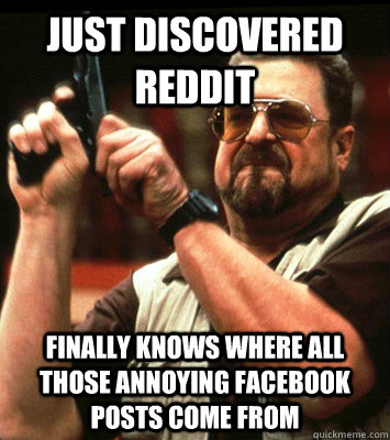 just discovered reddit finally knows where all those annoying facebook posts come from - just discovered reddit finally knows where all those annoying facebook posts come from  Misc