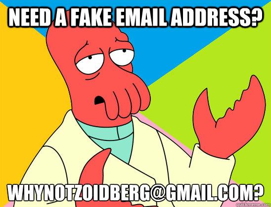 com Need A - Whynotzoidberg Fake Address Email gmail Misc Quickmeme