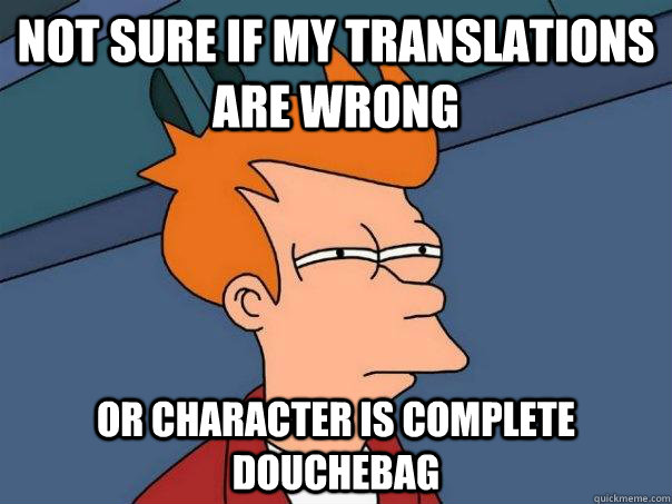 Not sure if my translations are wrong Or character is complete douchebag - Not sure if my translations are wrong Or character is complete douchebag  Futurama Fry