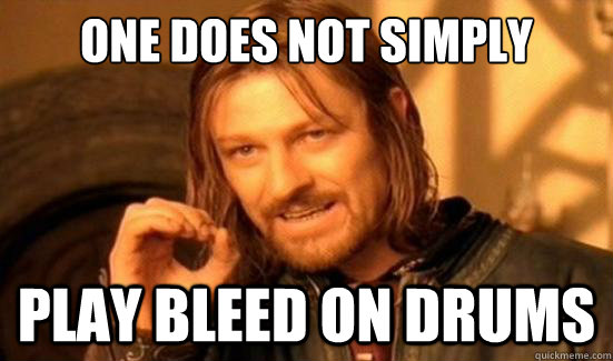 One Does Not Simply Play Bleed on drums - One Does Not Simply Play Bleed on drums  Boromir