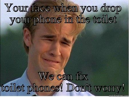 YOUR FACE WHEN YOU DROP YOUR PHONE IN THE TOILET WE CAN FIX TOILET PHONES! DON'T WORRY! 1990s Problems