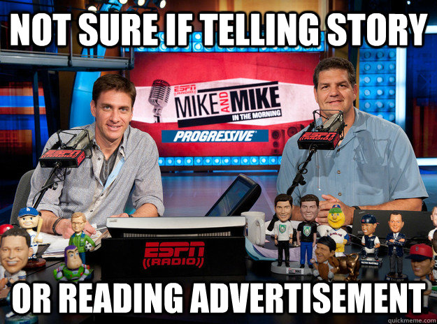 Not sure if telling story Or reading advertisement - Not sure if telling story Or reading advertisement  mike and mike