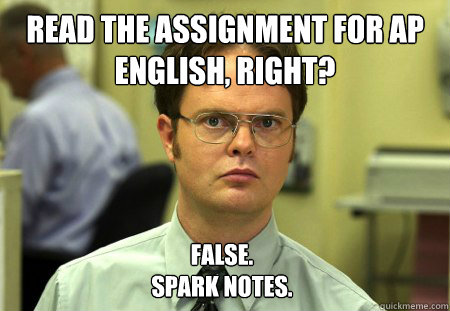 Read the assignment for AP English, right? False. Spark notes. - Read the assignment for AP English, right? False. Spark notes.  Dwight