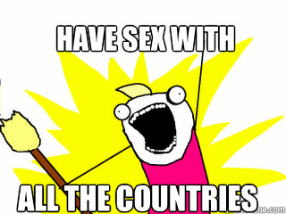 have sex with all the countries - have sex with all the countries  All The Things
