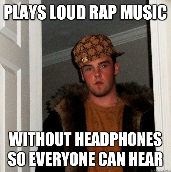 Funny Memes About Rap Songs : Plays loud rap music without headphones so everyone can