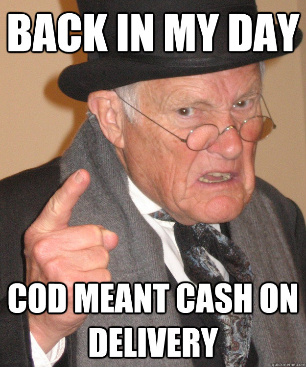 Back in my day COD meant Cash on Delivery