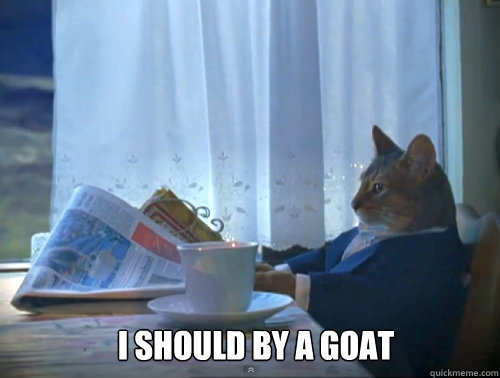I should by a goat -  I should by a goat  1% Cat