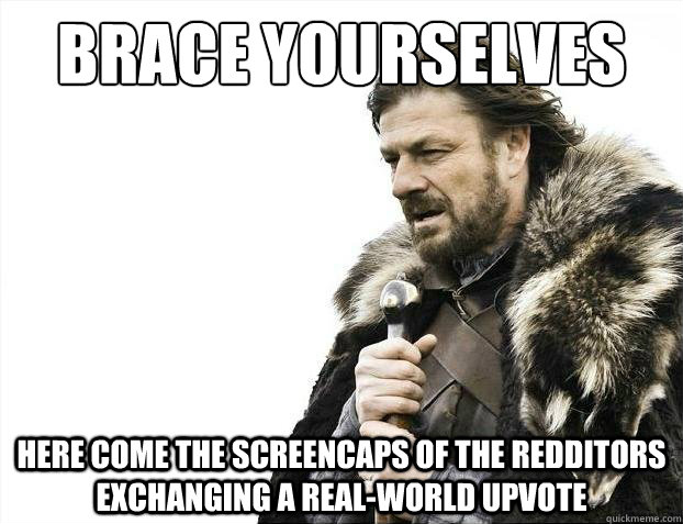 Brace yourselves here come the screencaps of the redditors exchanging a real-world upvote - Brace yourselves here come the screencaps of the redditors exchanging a real-world upvote  Brace yourselves christmas fan fiction