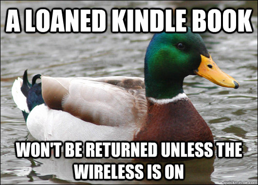 A loaned kindle book   Won't be returned unless the wireless is on - A loaned kindle book   Won't be returned unless the wireless is on  Actual Advice Mallard