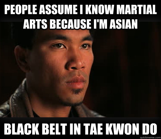 084321b41f7feec0cbaa0144edd5b56c1328c76710d1b22def78455bf8da6636 people assume i know martial arts because i'm asian black belt in