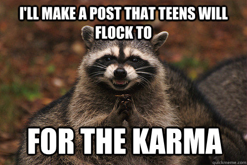I'll make a post that teens will flock to For the karma - I'll make a post that teens will flock to For the karma  Insidious Racoon 2