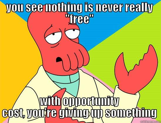 opportunity cost - YOU SEE NOTHING IS NEVER REALLY