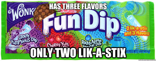 HAS THREE FLAVORS ONLY TWO LIK-A-STIX - HAS THREE FLAVORS ONLY TWO LIK-A-STIX  Scumbag Fun Dip