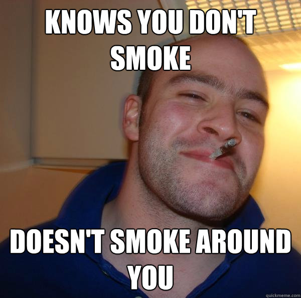 Knows you don't smoke Doesn't smoke around you - Knows you don't smoke Doesn't smoke around you  Misc