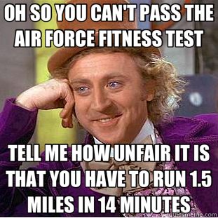OH SO YOU CAN'T PASS THE AIR FORCE FITNESS TEST TELL ME HOW UNFAIR