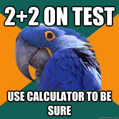 2+2 on test Use calculator to be sure - 2+2 on test Use calculator to be sure  Paranoid Parrot