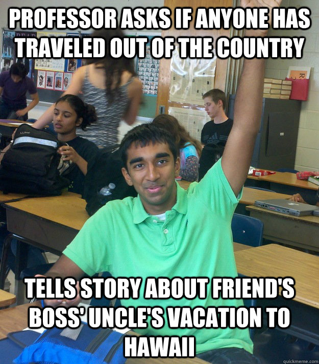Professor asks if anyone has traveled out of the country Tells story about friend's boss' uncle's vacation to Hawaii