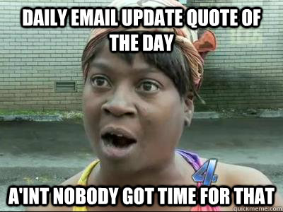 DAILY EMAIL UPDATE QUOTE OF THE DAY A'int nobody got time for that