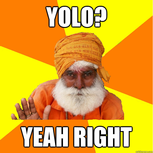 YOLO? YEAH RIGHT - YOLO? YEAH RIGHT  Successful Indian Man