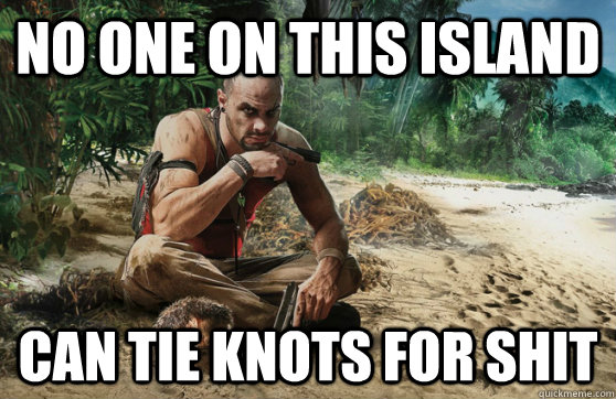 No one on this island can tie knots for shit - No one on this island can tie knots for shit  Misc
