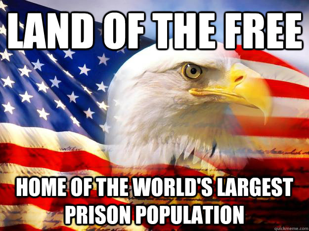 Land of the Free Home of the world's largest prison population - Land of the Free Home of the world's largest prison population  Misc